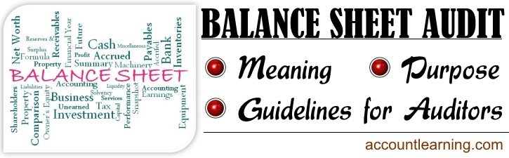 Balance Sheet Audit - Meaning, Purpose, Guidelines for Auditors