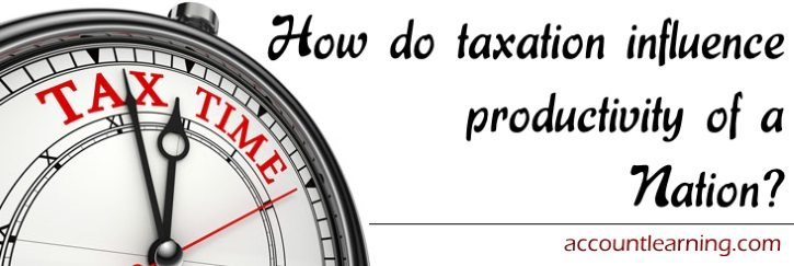 How to taxation influence productivity of a Nation