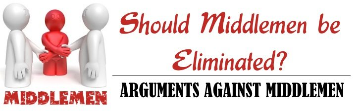 Should middlemen be eliminated - Arguments against middlemen