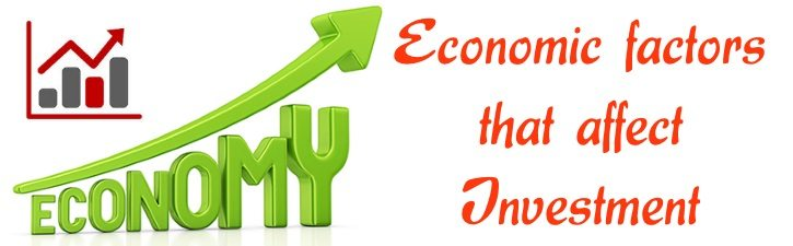 Economic Factors that affect Investment