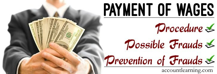 Payment of Wages - Procedure, Possible Frauds, Prevention of Frauds