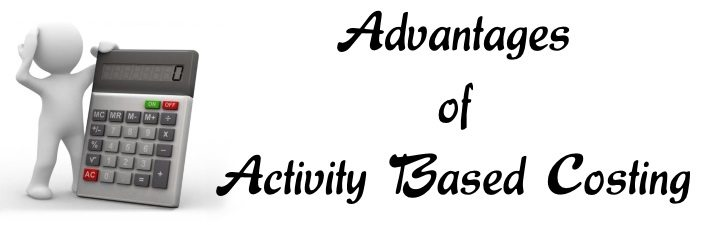 Advantages of Activity Based Costing
