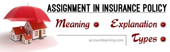 Assignment in Insurance Policy - Meaning, Explanation, Types