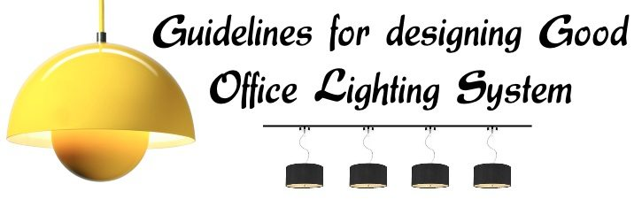 Guidelines for designing good office lighting system