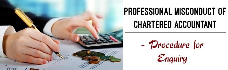 Professional misconduct of Chartered Accountant - Procedure for Enquiry