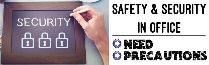 Safety and Security in Office - Need, Precautions to be taken