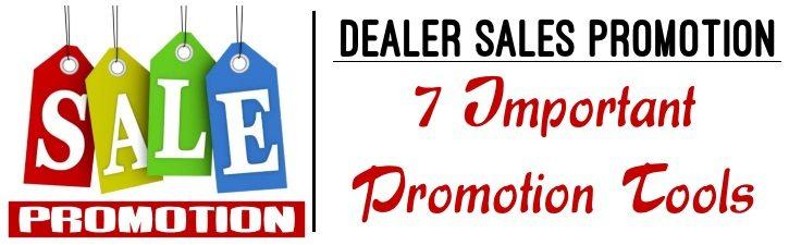 Dealer Sales Promotion - 7 Important promotion Tools