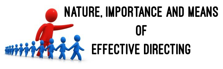 Nature, Importance and Means of effective directing