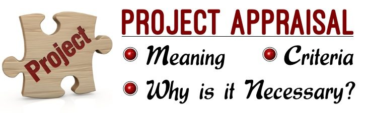 Project Appraisal - Meaning, Criteria, Why is it necessary