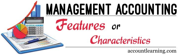 Features or Characteristics of Management Accounting