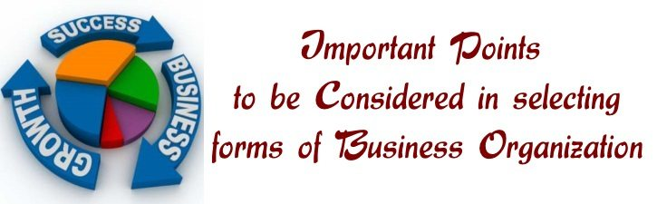 Important points to be considered in selecting forms of business organization