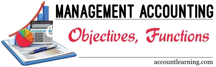 Objectives and functions of management accounting