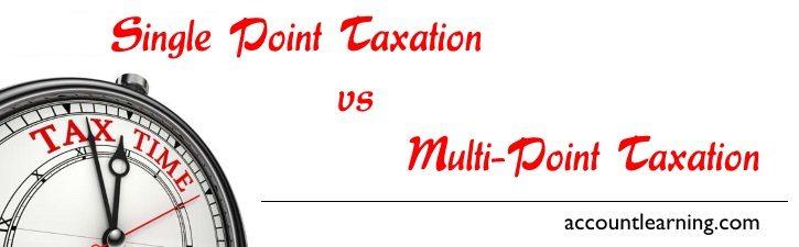 Single point taxation vs Multi Point Taxation