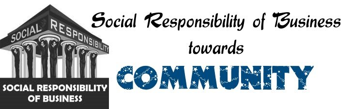 Social responsibility of business towards community