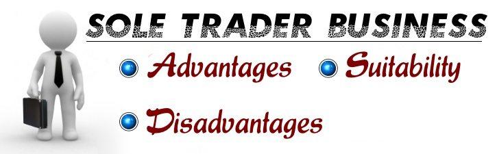 Sole Trader Business - Advantages, Disadvantages, Suitability