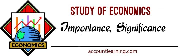 Study of Economics - Importance and Significance