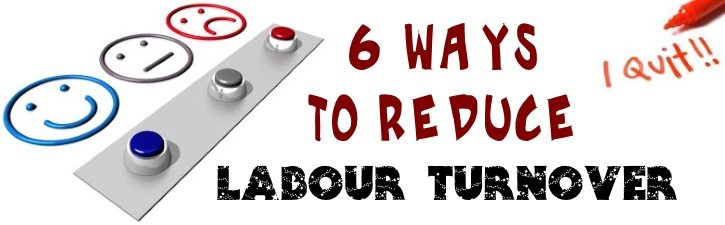 6 Ways to reduce Labour Turnover