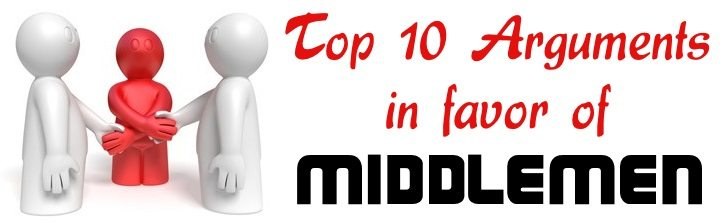 Top 10 arguments in favor of middlemen