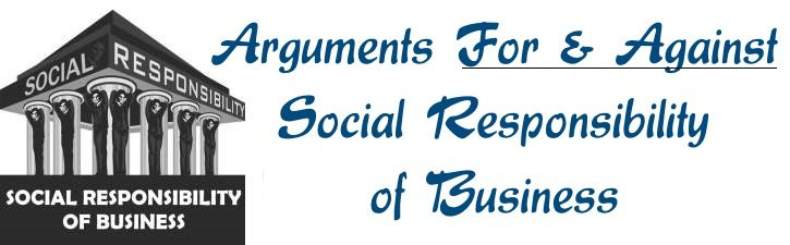 Arguments for and against Social Responsibility of Business