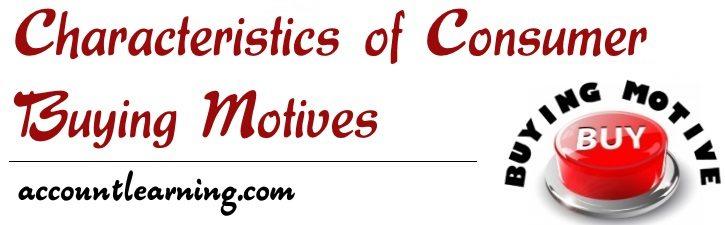 Characteristics of Consumer Buying Motives