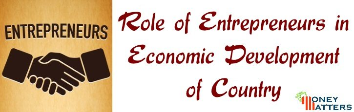 Role of Entrepreneurs in Economic Development of Country