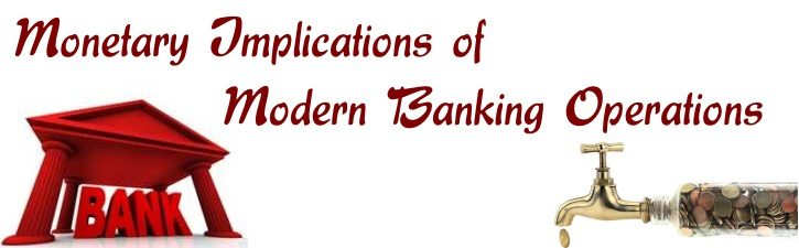 Monetary Implications of Modern Banking Operations