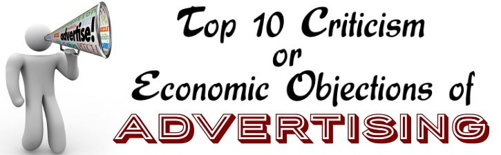Top 10 Criticism or Economic Objections of Advertising