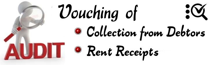 Vouching of Collection from debtors and Rent Receipts