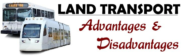 Land Transport - Advantages & Disadvantages