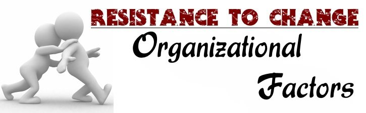 Resistance to Change - Organizational Factors