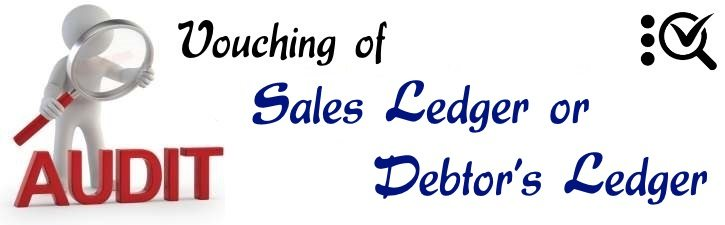 Vouching of Sales Ledger or Debtor's Ledger