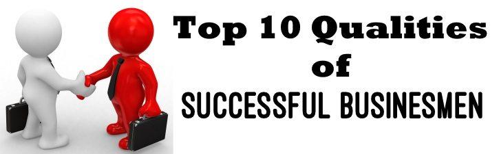 Top 10 Qualities of Successful Businessmen