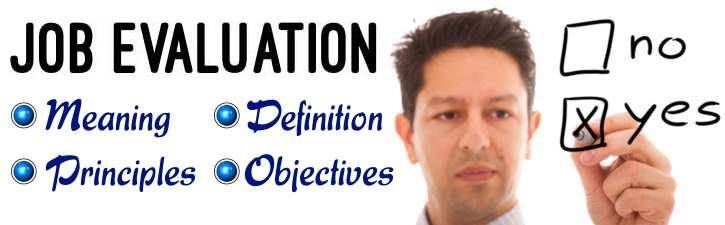 Job Evaluation | Meaning & Definition | Principles | Objectives