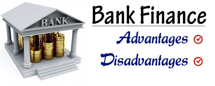 Bank Finance - Advantages, Disadvantages