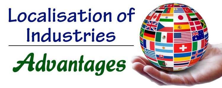 Localisation of Industries - Advantages