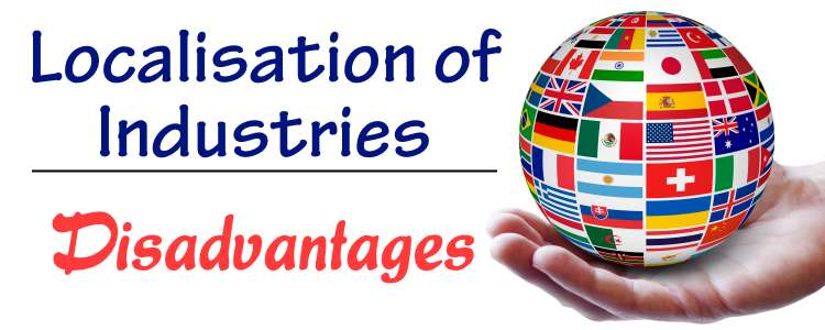 Localisation of Industries - Disadvantages