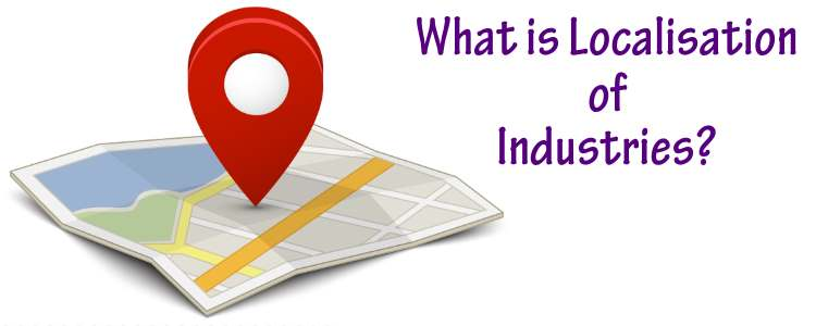What is Localisation of Industries