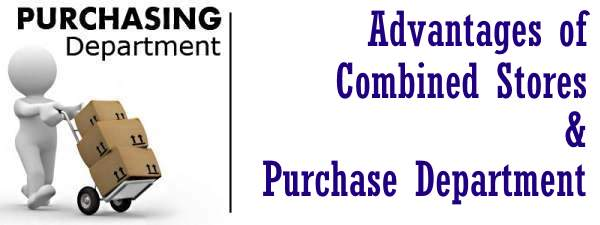 Advantages of Combined Stores and Purchase Department